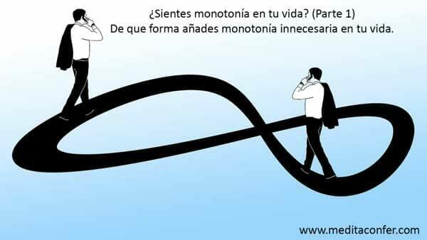 Sientes monotonía en tu vida? (1) De qué forma la añades sin necesidad?