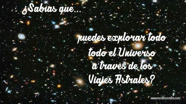 Puede explorar el Universo con Viajes Astrales.