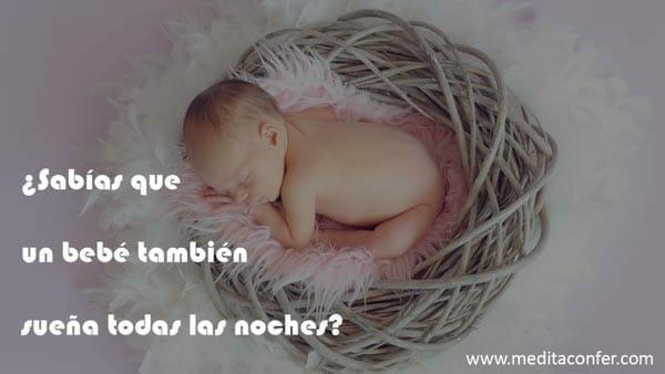 El primer sueño ya se forma cuando somos bebés.