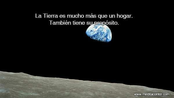 No es el único propósito de la Tierra daros vida. Hay mucho más.