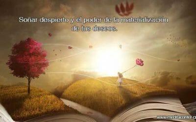 Soñar despierto y el poder de la materialización de tus deseos.